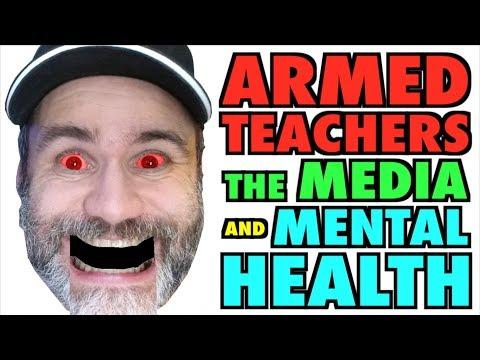 Armed Teachers, the Media, and Mental Health Rant!
