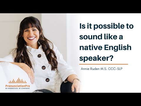Is It Possible To Sound Like A Native English Speaker