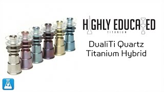 Highly Educated DualiTi Quartz Titanium Hybrid