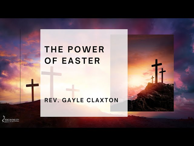 The Power of Easter - Easter Message by Gayle Claxton