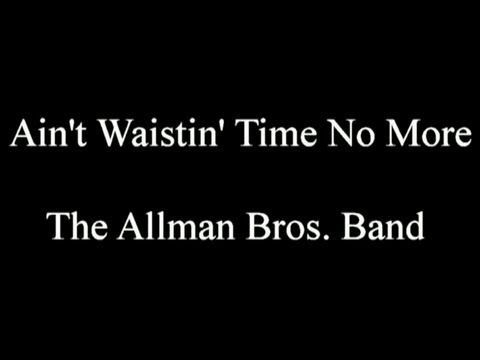 Ain't Wastin' Time No More  -The Allman Brothers Band - ( lyrics )