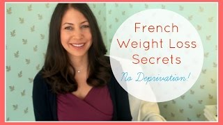 French Weight Loss Secrets: No Deprivation!