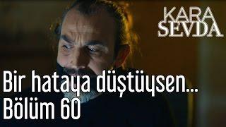 Kara Sevda 60. Bölüm - Böyle Bir Hataya Düştüysen...