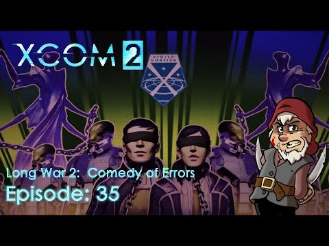 Perfidious Pete Plays XCOM 2: The Long War 2 – Comedy of Errors [Episode 35]