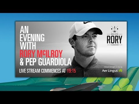 LIVE: An Evening with Rory McIlroy & Pep Guardiola ~ Supported by Aer Lingus (4 July 19:15PM)