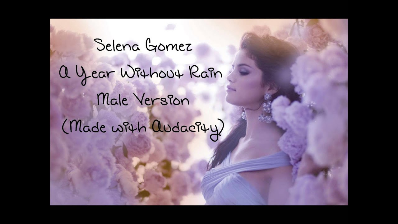 selena gomez- a year without rain (male version) - youtube