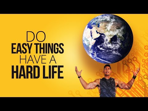 Do Easy Things... Have a Hard Life!