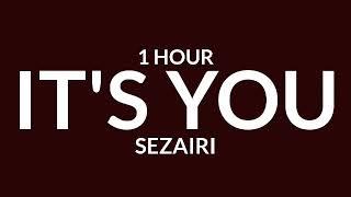 Sezairi - It's You [1 Hour]
