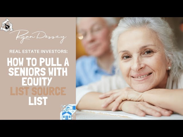Real Estate Investors: How To Pull A Seniors With Equity List Source List