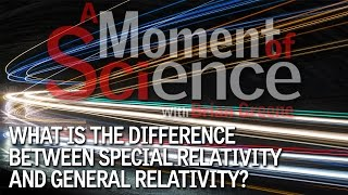 What is the difference between Special Relativity and General Relativity?