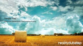 Temper Trap - Love Lost (Adventure Club Dubstep Remix)