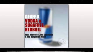 Geoff K - Vodka & Sugarfree Red Bull (HeavyFeet remix) HQ
