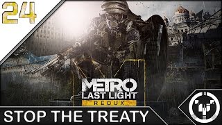 STOP THE TREATY | Metro Last Light Redux | 24