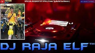 KEKASIH BAYARAN REMIX 2019 DJ RAJA ELF™ BATAM ISLAND (Req From Tg.Balai Karimun)