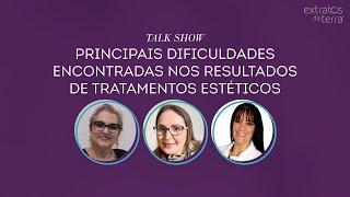 Talk Show - Principais dificuldades encontradas nos resultados de tratamentos estéticos