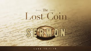 The Lost Coin - Luke 15: 1-10, Sermon