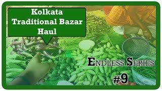 Traditional Bazar Haul Kolkata - Grocery Shopping | Endless Series #9