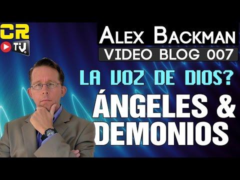 VIDEO BLOG 007 ► ÁNGELES Y DEMONIOS  (LA VOZ DE DIOS) ALEX BACKMAN