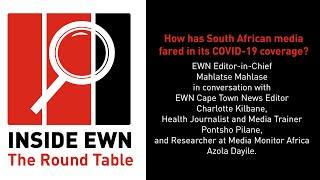 EWN Editor-in-Chief Mahlatse Mahlase in conversation with EWN Cape Town News Editor Charlotte Kilbane, Health Journalist and Media Trainer Pontsho Pilane, and Researcher at Media Monitor Africa Azola Dayile on 'Inside EWN: The Round Table'.This week's discussion: How has South African media fared in its COVID-19 coverage?