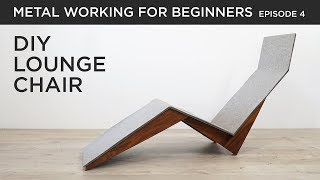 DIY Modern Lounge Chair | Metalworking for Beginners EP4