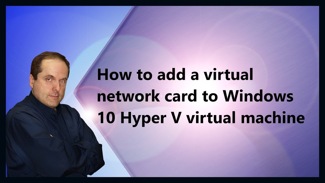 How to add a virtual network card to Windows 10 Hyper V virtual machine