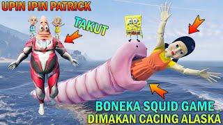 BONEKA SQUID GAME DIMAKAN CACING BESAR ALASKA, UPIN IPIN PATRICK TAKUT - GTA 5 BOCIL SULTAN