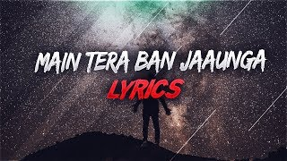 main-tera-ban-jaunga-song-full-song-latest-new-hindi-songs-2019