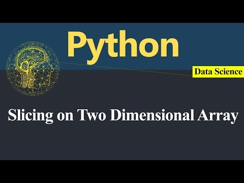 Slicing On Two Dimensional Array In Python (Hindi)