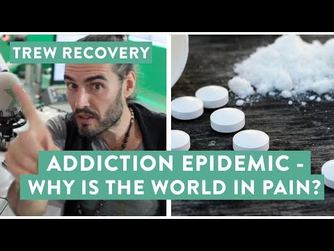 Addiction Epidemic - Why Is The World In Pain? Trew Recovery (E436)