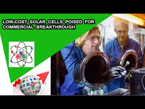 Low cost solar cells poised for commercial breakthrough