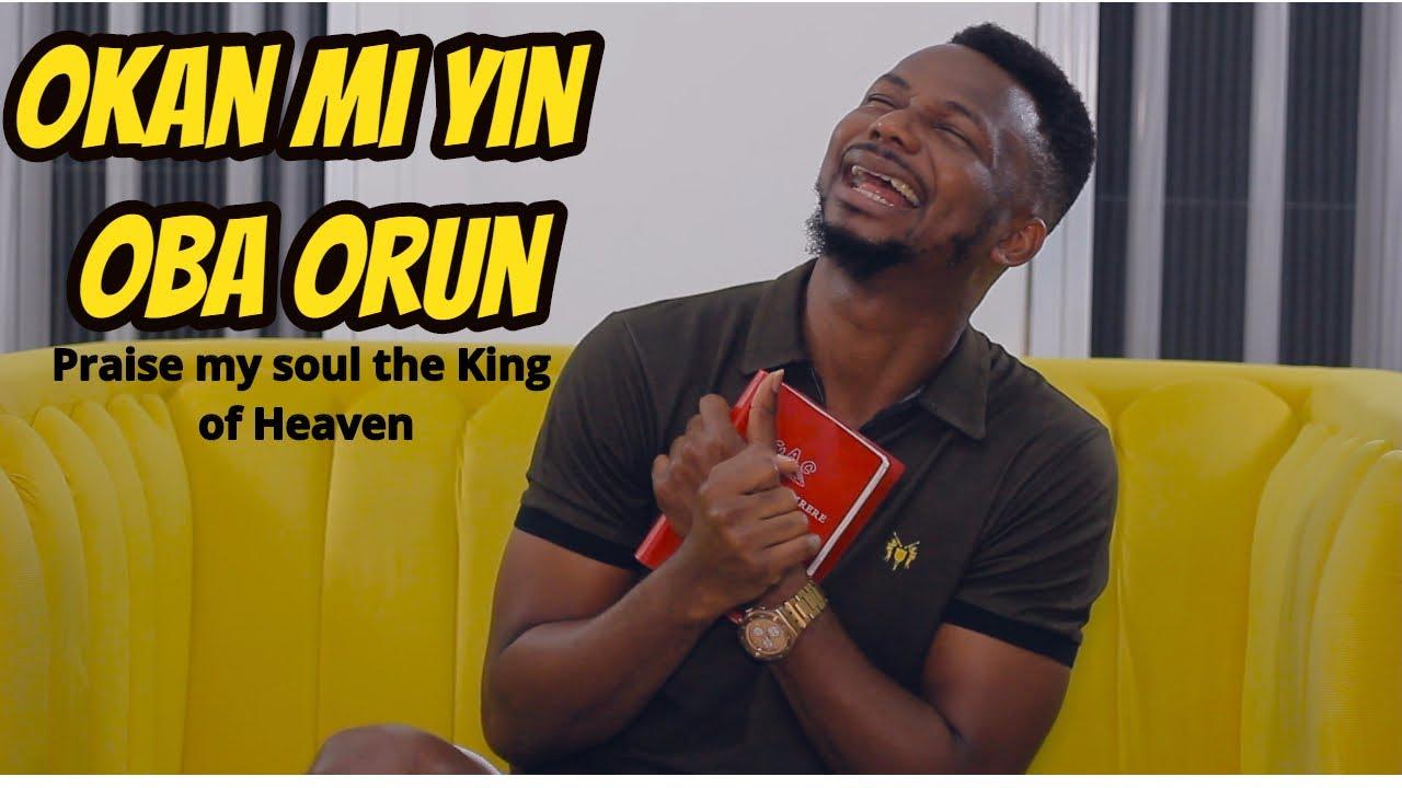 Download #YorubaHymnsReloaded 7 - Okan mi yin oba orun (Praise my soul the King of Heaven)