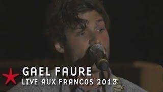 Francofolies 2013 / Gael Faure : Tu me suivras (live)
