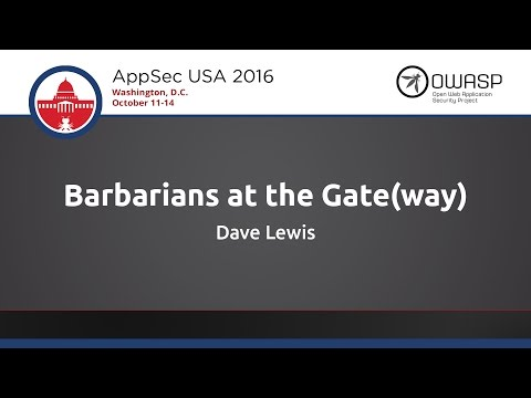 Dave Lewis - Barbarians at the Gate(way) - AppSecUSA 2016