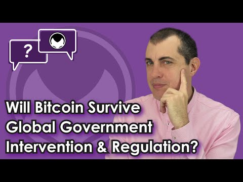 Bitcoin Q&A: Will Bitcoin survive global government intervention & regulation?