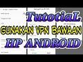 TUTORIAL MENGGUNAKAN VPN BAWAAN ANDROID