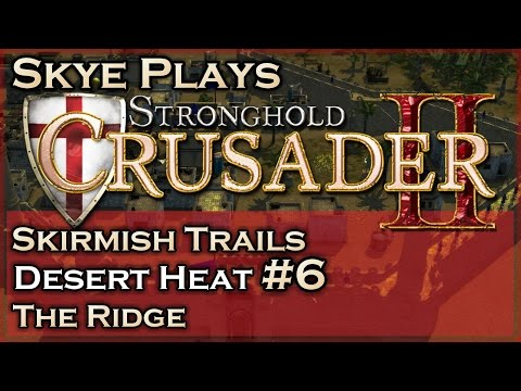 Stronghold Crusader 2 ► Desert Heat - Mission 6 - The Ridge ◀ Skirmish Trail