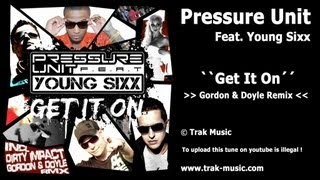 Pressure Unit Feat. Young Sixx - Get It On (Gordon & Doyle Remix)