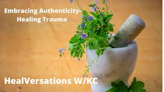Authenticity and Healing | Emotional Healing | Authenticity and Vunerability