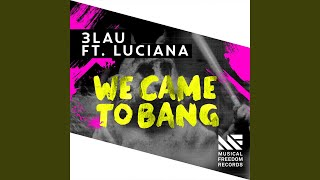 We Came To Bang feat. Luciana (Radio Edit)