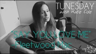 Say You Love Me - Fleetwood Mac cover - Katie Cole Tunesday