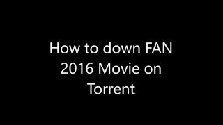 HOw to Down FAN 2016 Movie Torrent