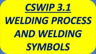 CSWIP  3.1 WELDING INSPECTION INTRO TO WELDING PROCESS AND AWS WELDING SYMBOL SECTION 9