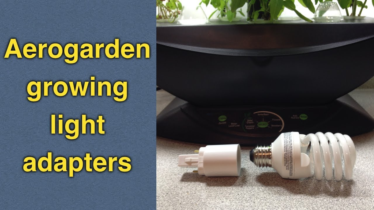 Replacement Adapters How To Use Adapters For Easy Aerogarden Bulb Replacement