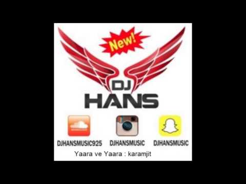 Yaara ve yaara || Dj Hans || Remix || KaramJit Anmol