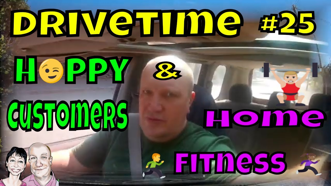 Drivetime # 25. Happy Customers & Home Fitness