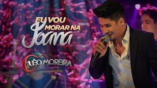 Léo Moreira - Eu Vou Morar Na Joana ( Abertura do DVD )