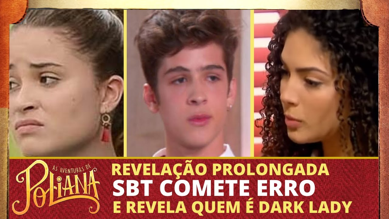 ERRO DO SBT REVELA DARK LADY/ AS AVENTURAS DE POLIANA