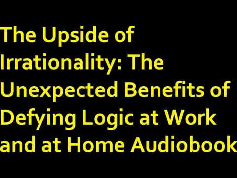 The Upside of Irrationality: The Unexpected Benefits of Defying Logic at Work and at Home Audiobook