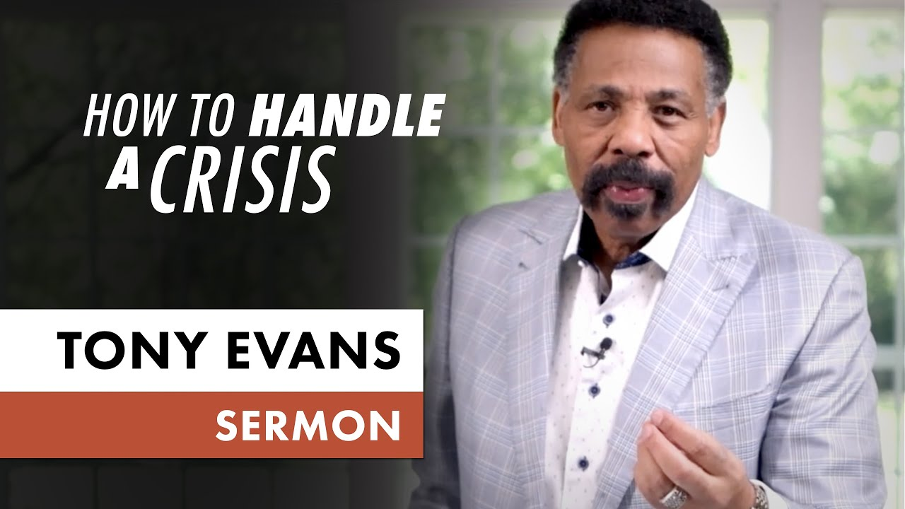 How to Handle a Crisis • May 10 (Sermon Only, Tony Evans) - YouTube