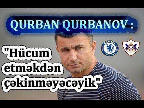"""Qurban Qurbanov : """"Hücum etməkdən çəkinməyəcəyik"""" Chelsea - Qarabağ"""
